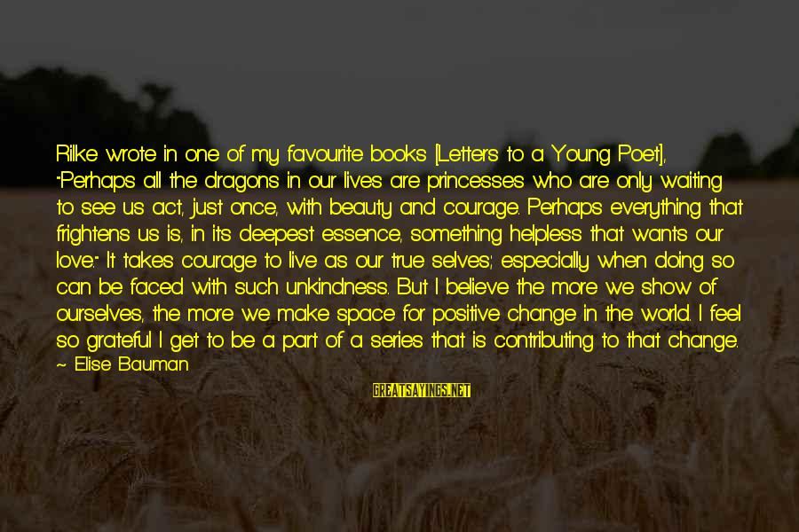 """Waiting For Change Sayings By Elise Bauman: Rilke wrote in one of my favourite books [Letters to a Young Poet], """"Perhaps all"""