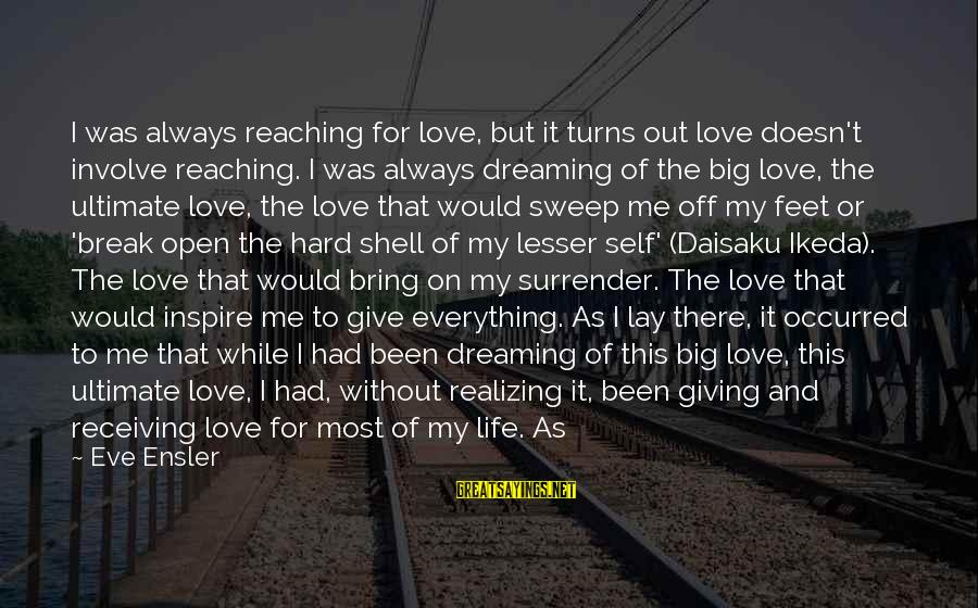 Waiting For Change Sayings By Eve Ensler: I was always reaching for love, but it turns out love doesn't involve reaching. I