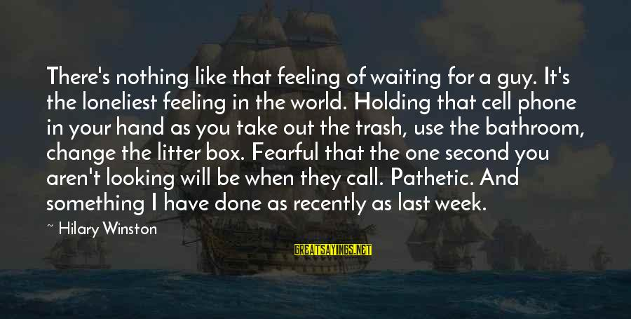 Waiting For Change Sayings By Hilary Winston: There's nothing like that feeling of waiting for a guy. It's the loneliest feeling in