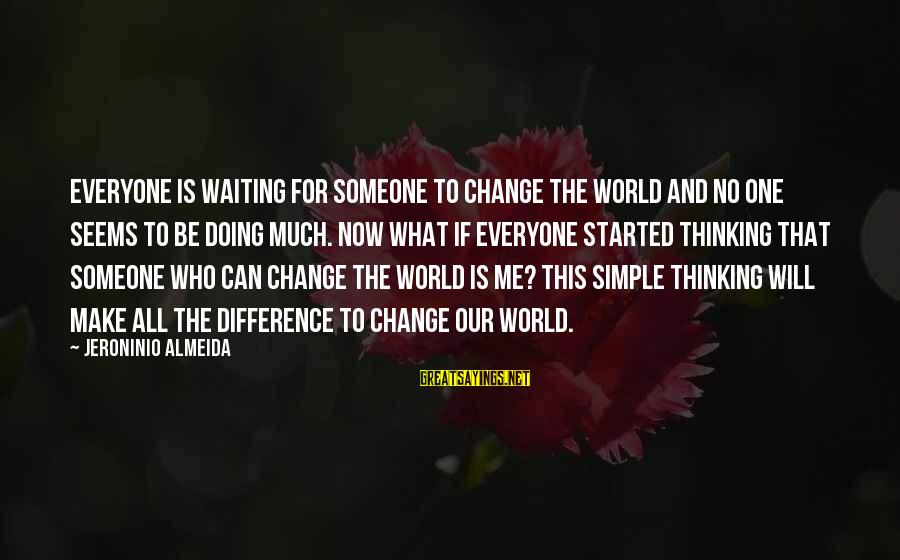 Waiting For Change Sayings By Jeroninio Almeida: Everyone is waiting for someone to change the world and no one seems to be