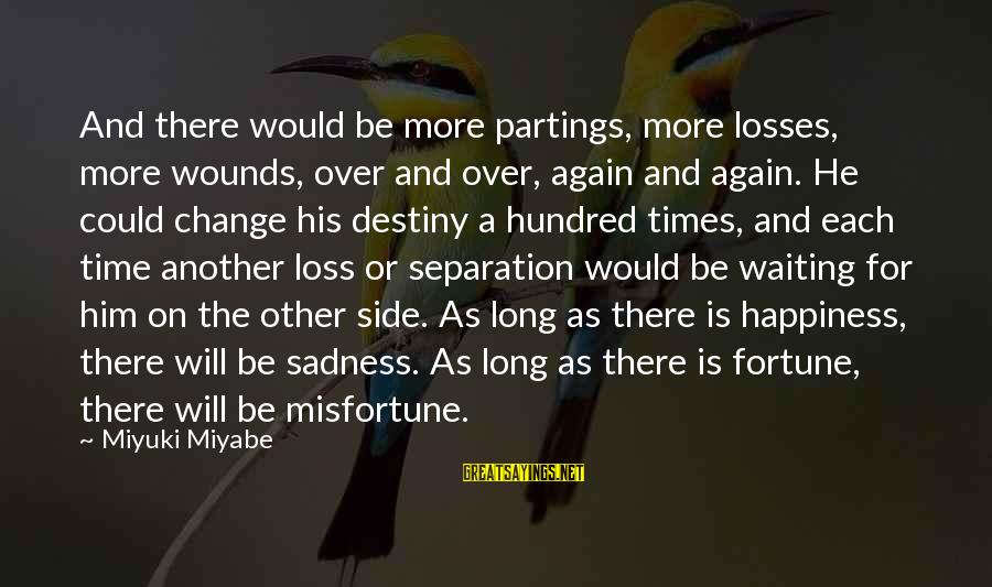 Waiting For Change Sayings By Miyuki Miyabe: And there would be more partings, more losses, more wounds, over and over, again and