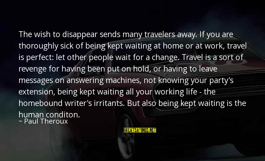 Waiting For Change Sayings By Paul Theroux: The wish to disappear sends many travelers away. If you are thoroughly sick of being