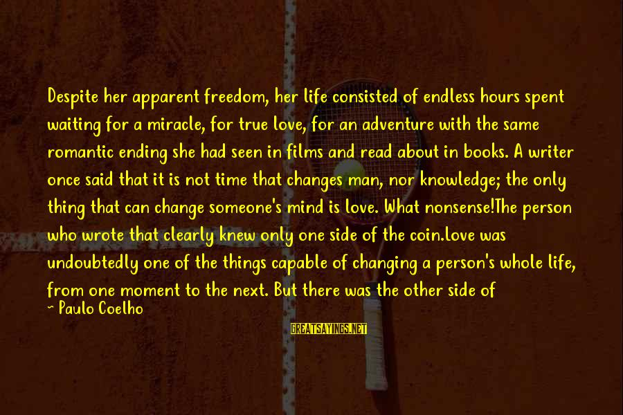Waiting For Change Sayings By Paulo Coelho: Despite her apparent freedom, her life consisted of endless hours spent waiting for a miracle,