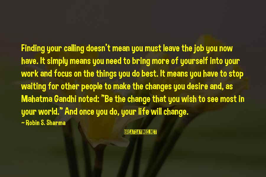 Waiting For Change Sayings By Robin S. Sharma: Finding your calling doesn't mean you must leave the job you now have. It simply