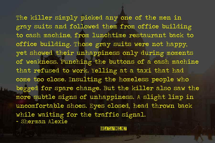 Waiting For Change Sayings By Sherman Alexie: The killer simply picked any one of the men in gray suits and followed them