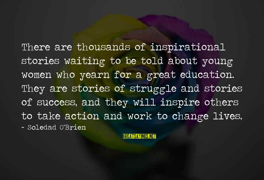 Waiting For Change Sayings By Soledad O'Brien: There are thousands of inspirational stories waiting to be told about young women who yearn