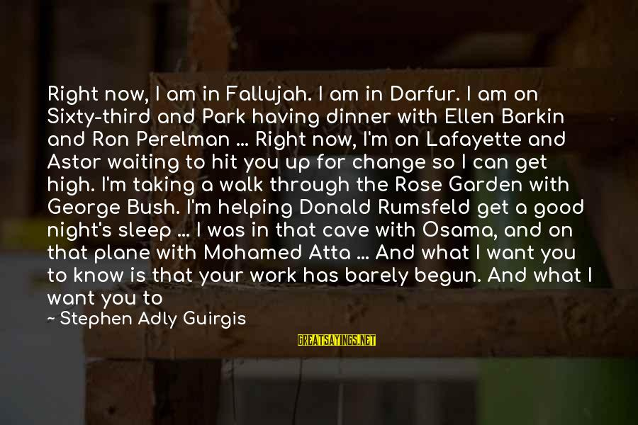 Waiting For Change Sayings By Stephen Adly Guirgis: Right now, I am in Fallujah. I am in Darfur. I am on Sixty-third and