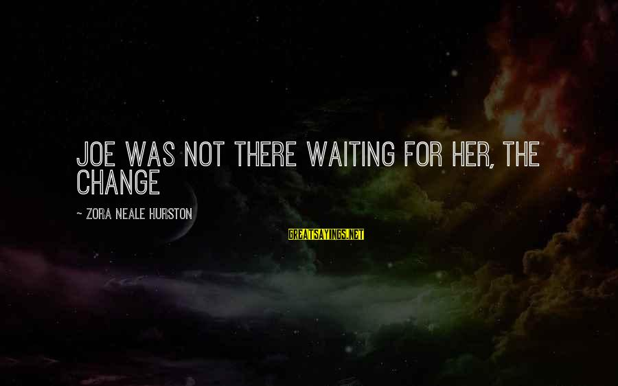 Waiting For Change Sayings By Zora Neale Hurston: Joe was not there waiting for her, the change
