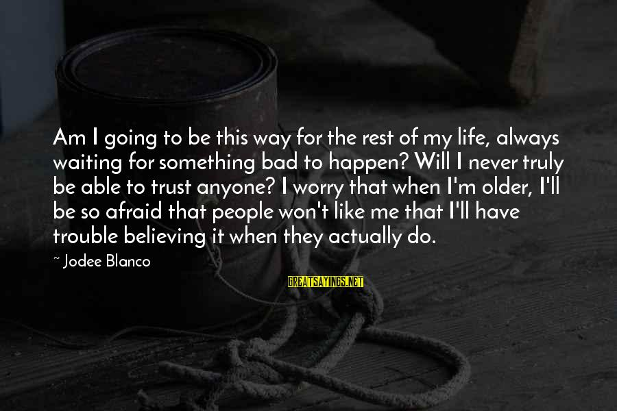 Waiting For Something That Won't Happen Sayings By Jodee Blanco: Am I going to be this way for the rest of my life, always waiting