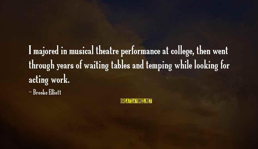 Waiting Tables Sayings By Brooke Elliott: I majored in musical theatre performance at college, then went through years of waiting tables