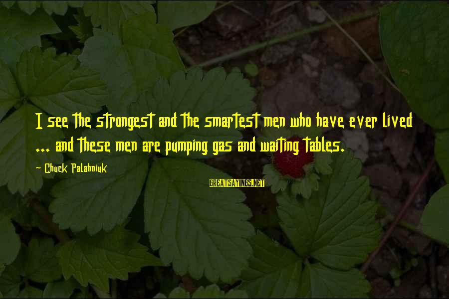Waiting Tables Sayings By Chuck Palahniuk: I see the strongest and the smartest men who have ever lived ... and these