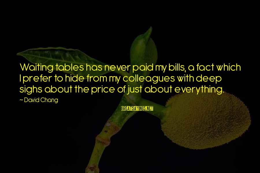 Waiting Tables Sayings By David Chang: Waiting tables has never paid my bills, a fact which I prefer to hide from
