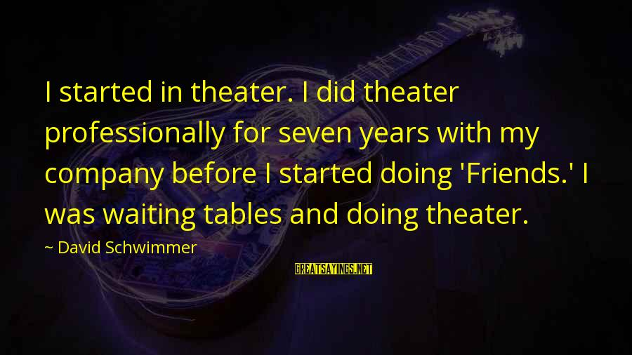 Waiting Tables Sayings By David Schwimmer: I started in theater. I did theater professionally for seven years with my company before