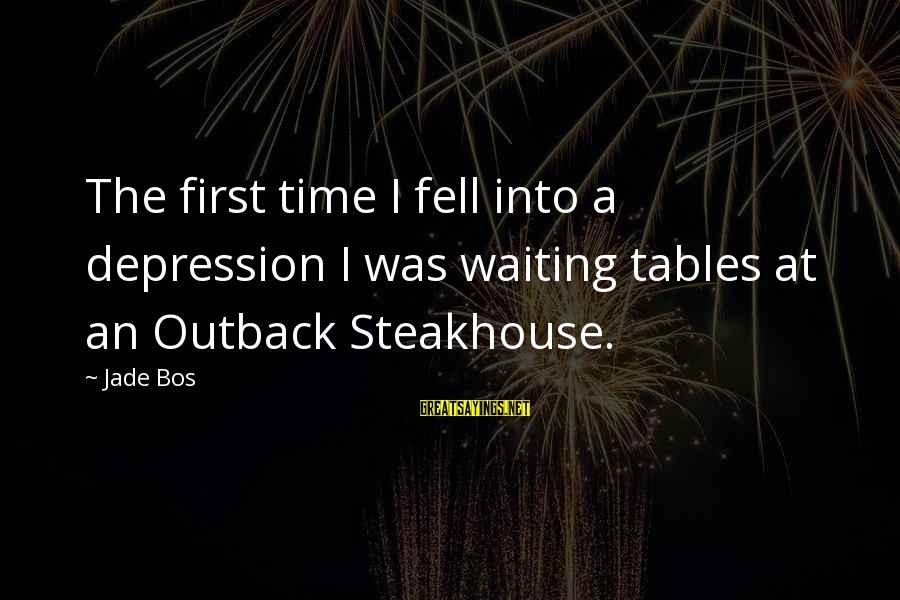 Waiting Tables Sayings By Jade Bos: The first time I fell into a depression I was waiting tables at an Outback