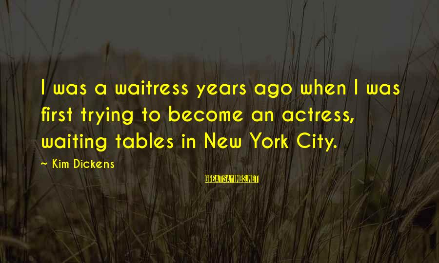 Waiting Tables Sayings By Kim Dickens: I was a waitress years ago when I was first trying to become an actress,