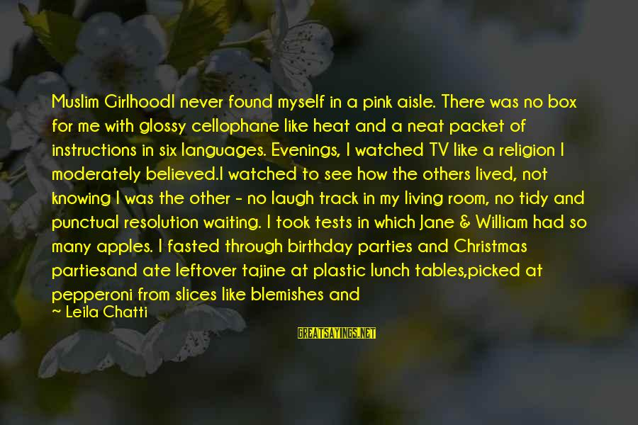 Waiting Tables Sayings By Leila Chatti: Muslim GirlhoodI never found myself in a pink aisle. There was no box for me