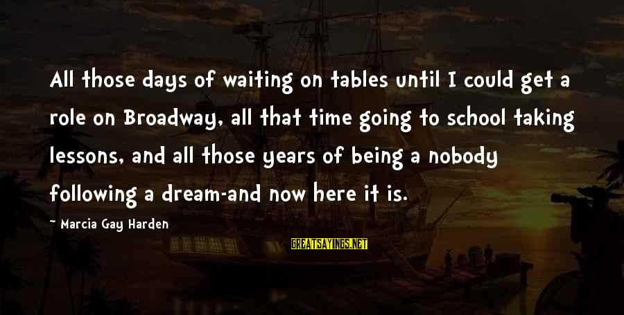 Waiting Tables Sayings By Marcia Gay Harden: All those days of waiting on tables until I could get a role on Broadway,