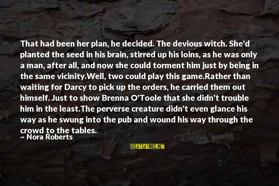 Waiting Tables Sayings By Nora Roberts: That had been her plan, he decided. The devious witch. She'd planted the seed in