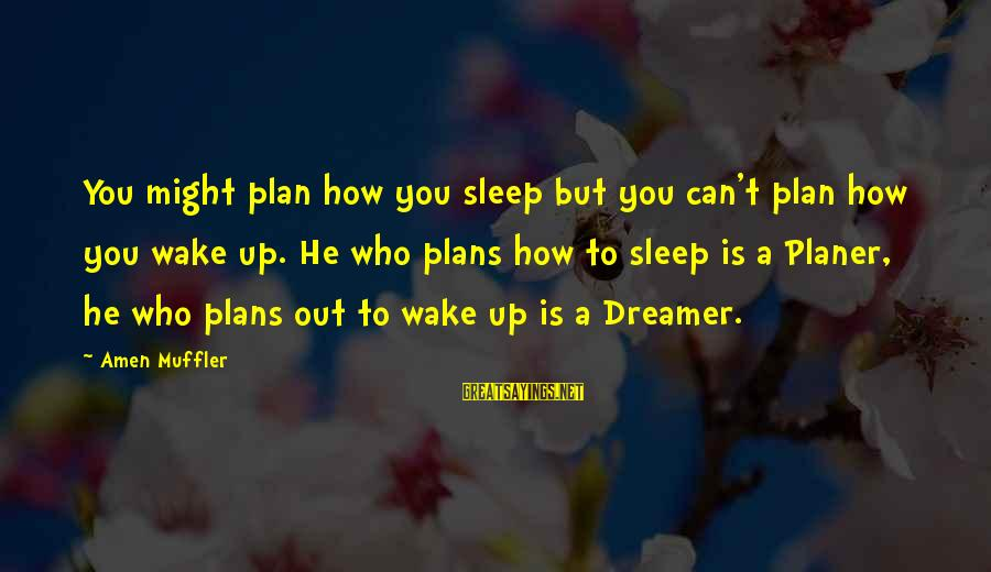Wake Up To Reality Sayings By Amen Muffler: You might plan how you sleep but you can't plan how you wake up. He