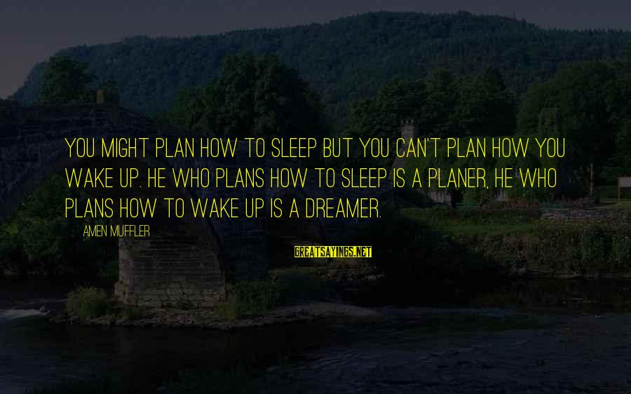 Wake Up To Reality Sayings By Amen Muffler: You might plan how to sleep but you can't plan how you wake up. He