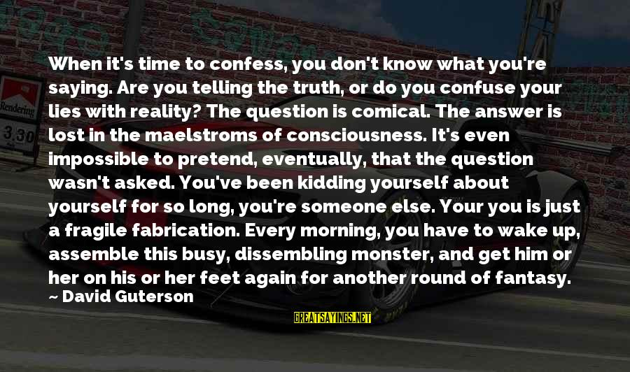 Wake Up To Reality Sayings By David Guterson: When it's time to confess, you don't know what you're saying. Are you telling the