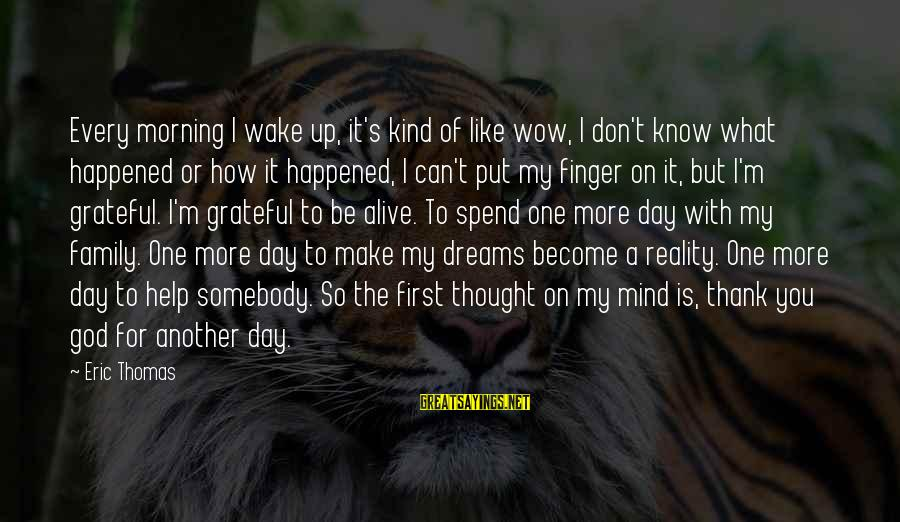 Wake Up To Reality Sayings By Eric Thomas: Every morning I wake up, it's kind of like wow, I don't know what happened