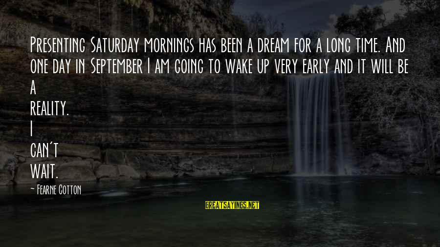 Wake Up To Reality Sayings By Fearne Cotton: Presenting Saturday mornings has been a dream for a long time. And one day in