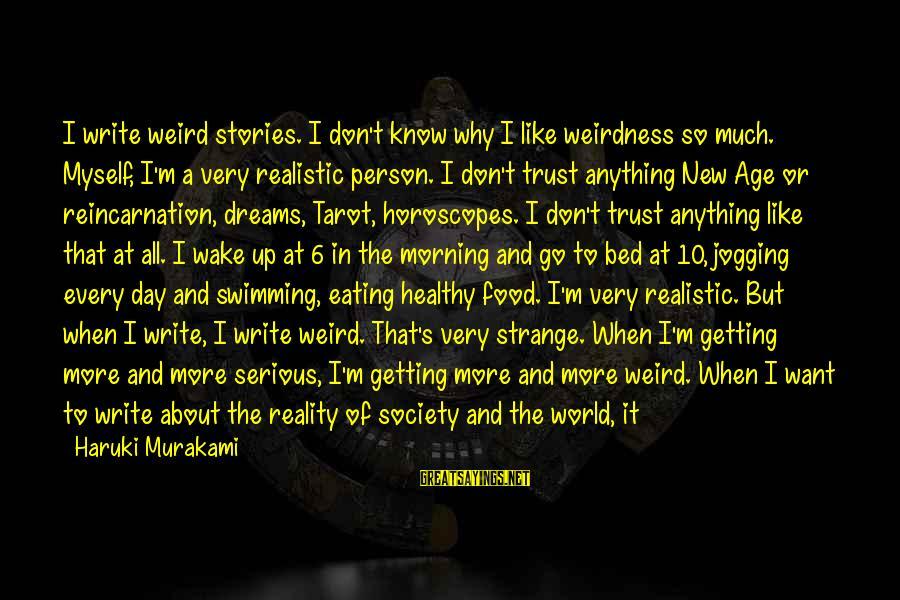 Wake Up To Reality Sayings By Haruki Murakami: I write weird stories. I don't know why I like weirdness so much. Myself, I'm