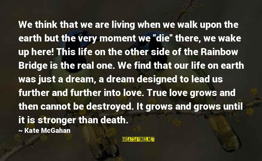 Wake Up To Reality Sayings By Kate McGahan: We think that we are living when we walk upon the earth but the very
