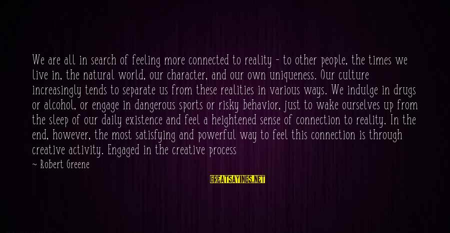 Wake Up To Reality Sayings By Robert Greene: We are all in search of feeling more connected to reality - to other people,