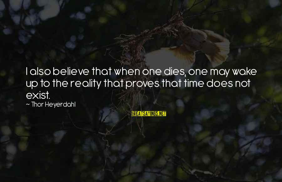 Wake Up To Reality Sayings By Thor Heyerdahl: I also believe that when one dies, one may wake up to the reality that
