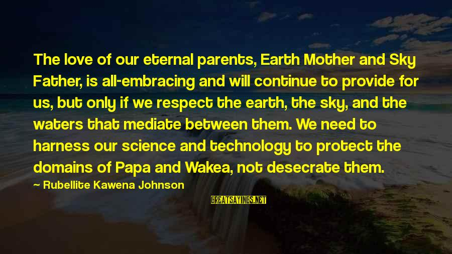 Wakea Sayings By Rubellite Kawena Johnson: The love of our eternal parents, Earth Mother and Sky Father, is all-embracing and will