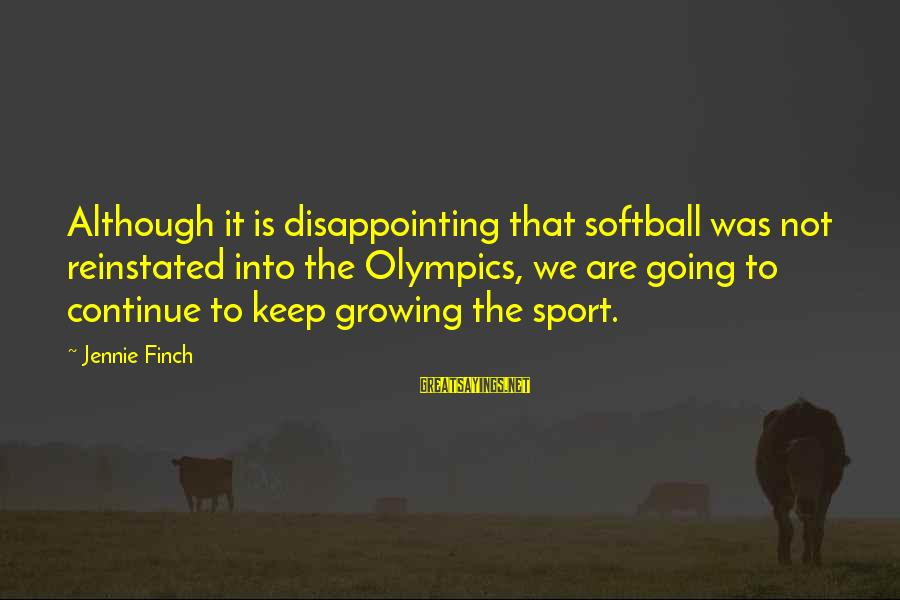 Wala Akong Karapatan Sayings By Jennie Finch: Although it is disappointing that softball was not reinstated into the Olympics, we are going