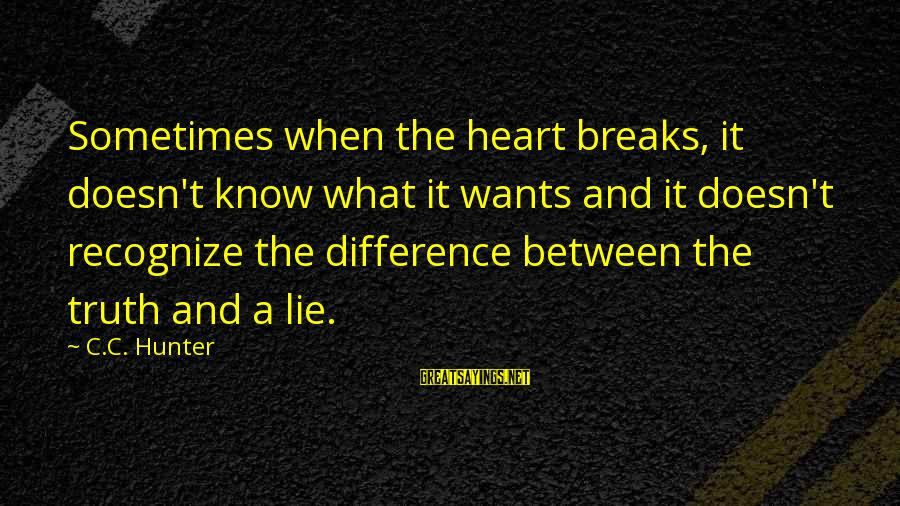 Wala Na Ba Talaga Sayings By C.C. Hunter: Sometimes when the heart breaks, it doesn't know what it wants and it doesn't recognize