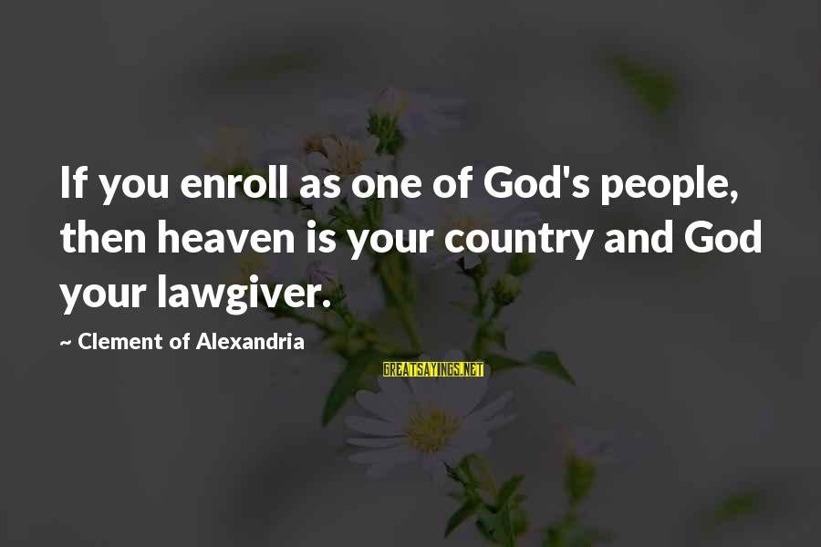 Wala Na Ba Talaga Sayings By Clement Of Alexandria: If you enroll as one of God's people, then heaven is your country and God