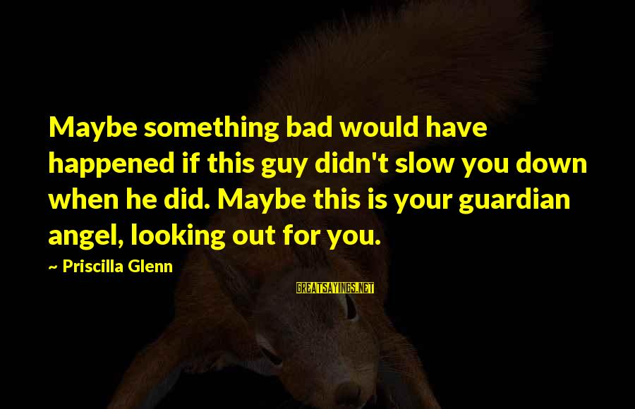 Wala Na Ba Talaga Sayings By Priscilla Glenn: Maybe something bad would have happened if this guy didn't slow you down when he