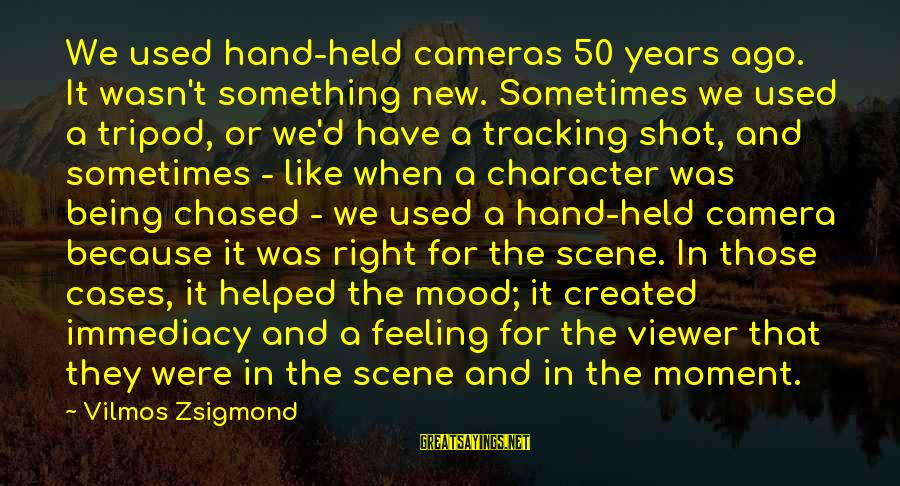 Wala Na Ba Talaga Sayings By Vilmos Zsigmond: We used hand-held cameras 50 years ago. It wasn't something new. Sometimes we used a