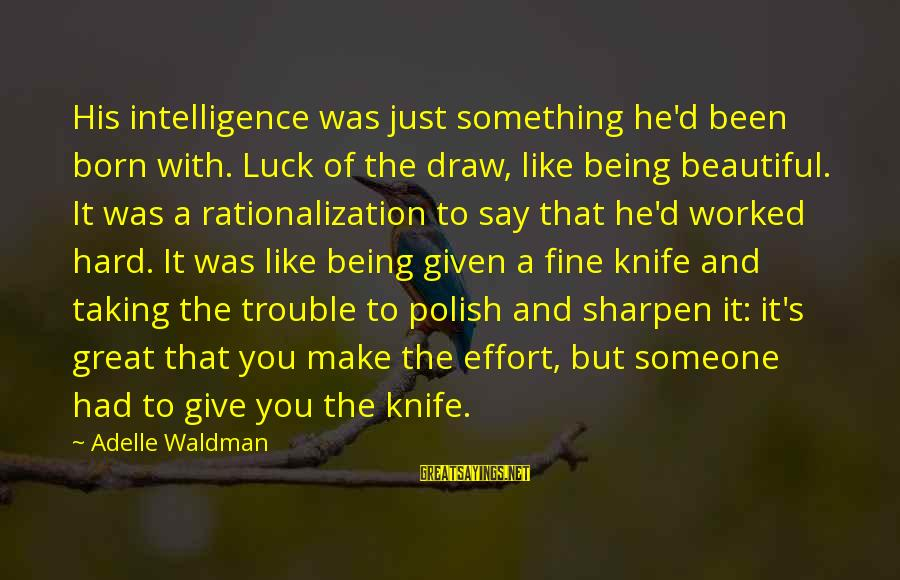 Waldman's Sayings By Adelle Waldman: His intelligence was just something he'd been born with. Luck of the draw, like being