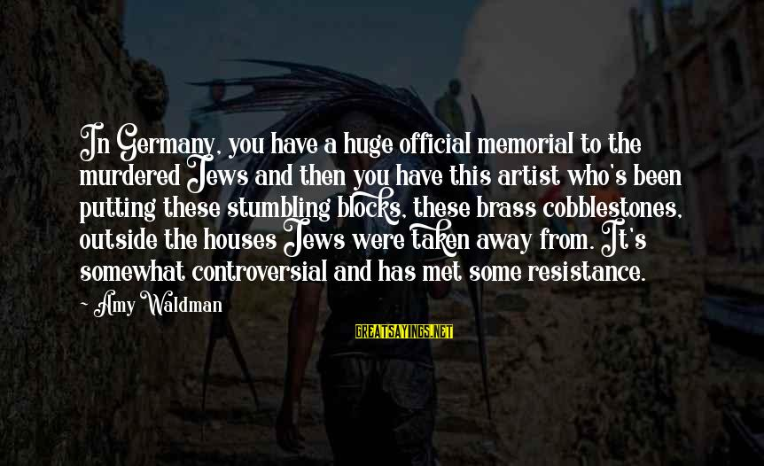 Waldman's Sayings By Amy Waldman: In Germany, you have a huge official memorial to the murdered Jews and then you