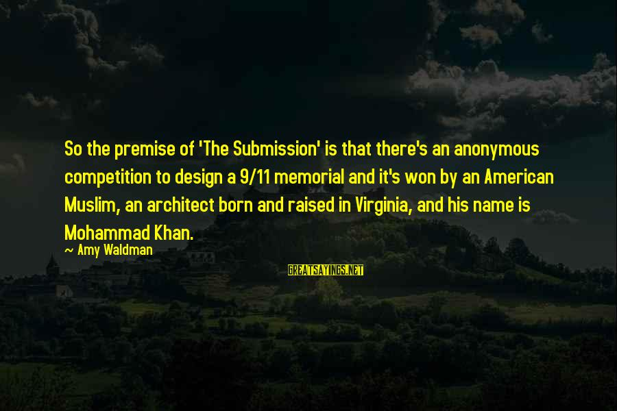 Waldman's Sayings By Amy Waldman: So the premise of 'The Submission' is that there's an anonymous competition to design a