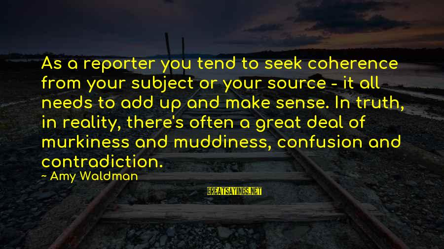 Waldman's Sayings By Amy Waldman: As a reporter you tend to seek coherence from your subject or your source -