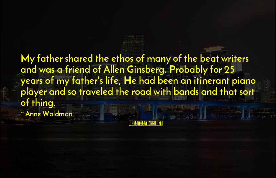 Waldman's Sayings By Anne Waldman: My father shared the ethos of many of the beat writers and was a friend
