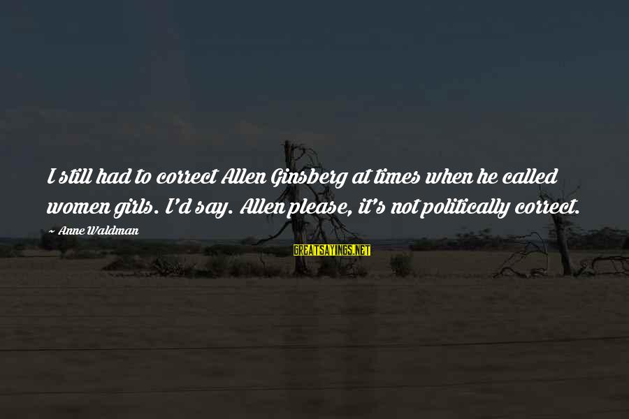 Waldman's Sayings By Anne Waldman: I still had to correct Allen Ginsberg at times when he called women girls. I'd