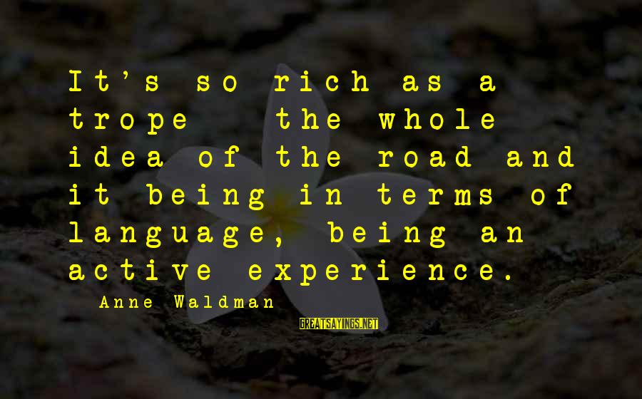 Waldman's Sayings By Anne Waldman: It's so rich as a trope - the whole idea of the road and it