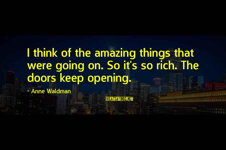 Waldman's Sayings By Anne Waldman: I think of the amazing things that were going on. So it's so rich. The