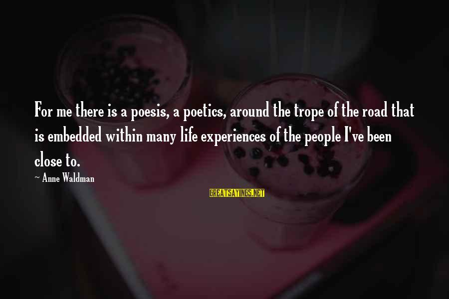 Waldman's Sayings By Anne Waldman: For me there is a poesis, a poetics, around the trope of the road that
