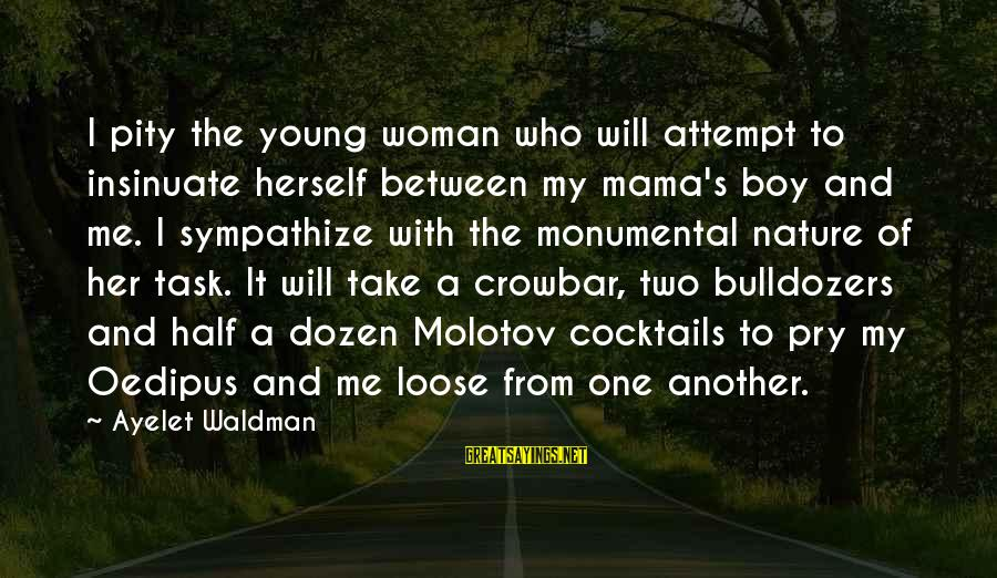 Waldman's Sayings By Ayelet Waldman: I pity the young woman who will attempt to insinuate herself between my mama's boy
