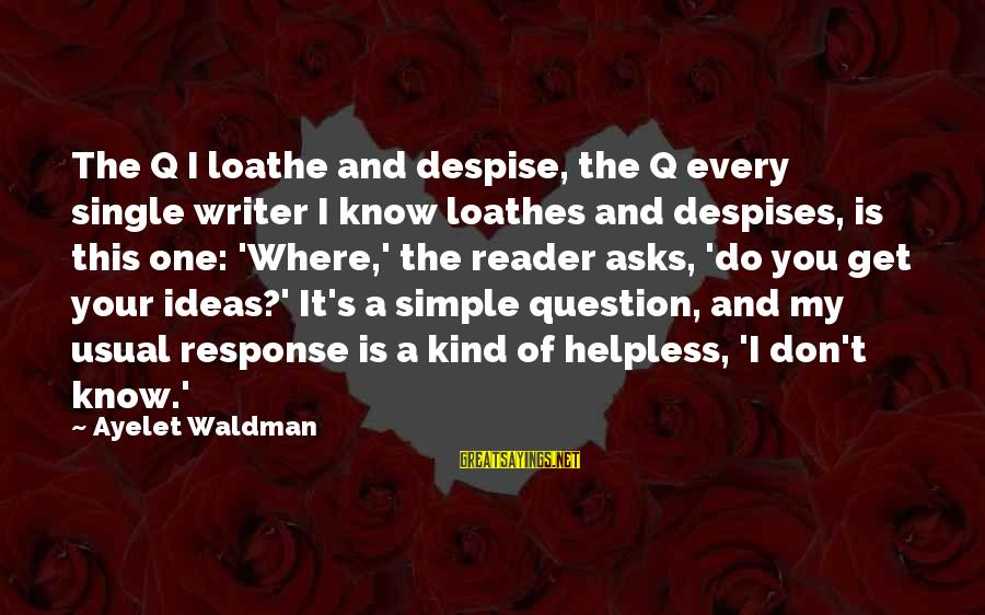 Waldman's Sayings By Ayelet Waldman: The Q I loathe and despise, the Q every single writer I know loathes and