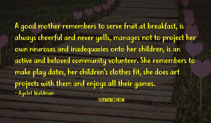 Waldman's Sayings By Ayelet Waldman: A good mother remembers to serve fruit at breakfast, is always cheerful and never yells,