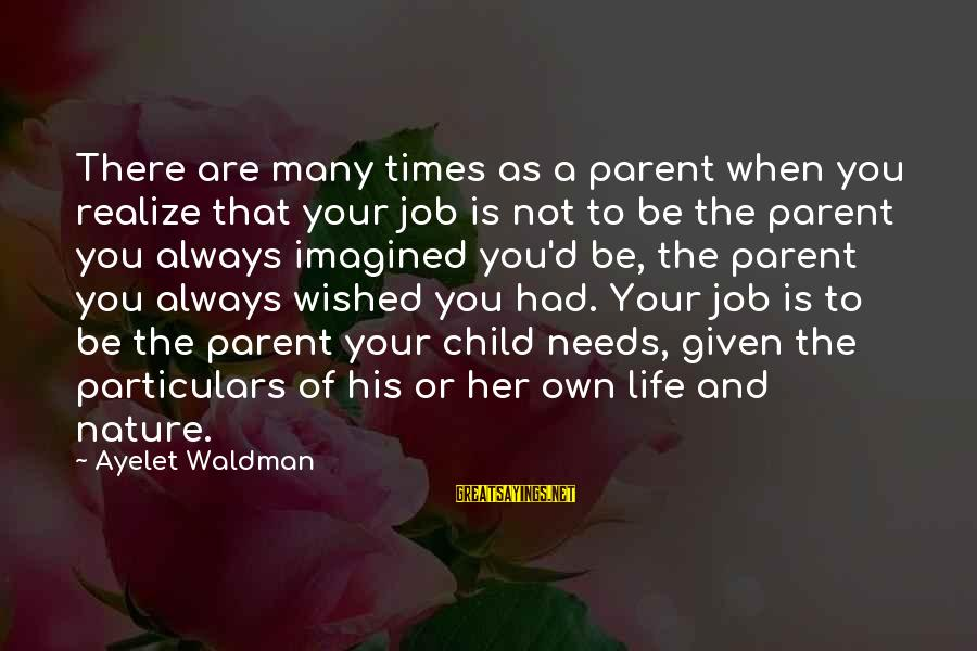 Waldman's Sayings By Ayelet Waldman: There are many times as a parent when you realize that your job is not